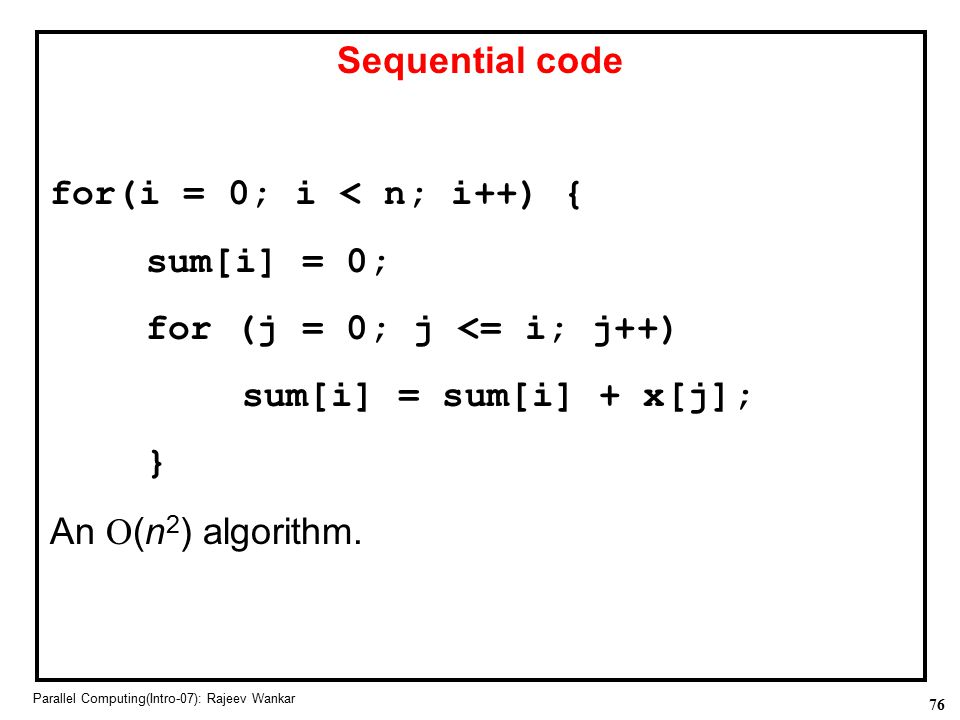 Sequential code for(i = 0; i < n; i++) { sum[i] = 0;
